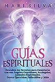Guías Espirituales: Descubra los Secretos para Conectarse con sus Ángeles Guardianes, Arcángeles, Animales Espirituales, Seres Queridos Fallecidos y Más