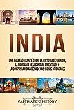 India: Una guía fascinante sobre la historia de la India, la Compañía de las Indias Orientales y la Compañía Holandesa de las Indias Orientales