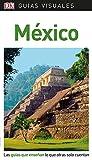 Guía Visual México: Las guías que enseñan lo que otras solo cuentan (Guías visuales)