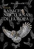 Guía de rapaces nocturnas de Europa: 20 (GUIAS DEL NATURALISTA)