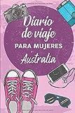Diario De Viaje Para Mujeres Australia: 6x9 Diario de viaje I Libreta para listas de tareas I Regalo perfecto para tus vacaciones en Australia