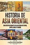 Historia de Asia oriental: Una guía fascinante de la historia de China, Japón, Corea y Taiwán