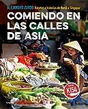 Comiendo en las calles de Asia: Recetas e historias de Hanói a Singapur (Sabores)