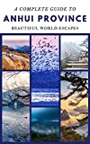 A Complete Guide to Anhui Province (English Edition)