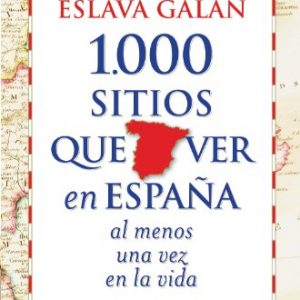 1000 sitios que ver en Espana al menos una vez en la vida (Spanish Edition)