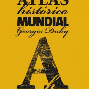 Atlas historico mundial Georges Duby / Georges Duby World Historical Atlas (Spanish Edition)