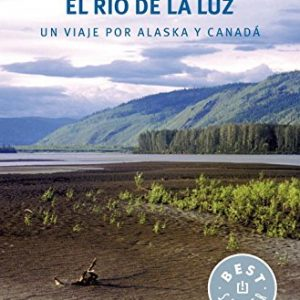 El río de la luz: Un viaje por Alaska y Canadá (BEST SELLER) 1
