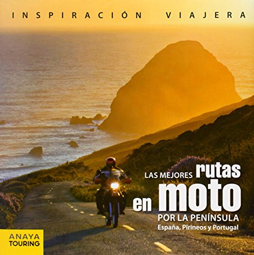 Las mejores rutas en moto por la península / The best motorcycle tours around the peninsula: España, Pirineos y Portugal / Spain, Pyrenees and Portugal (Spanish Edition)