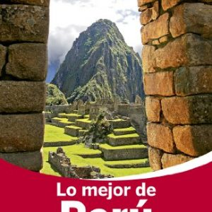 Lonely Planet Lo Mejor de Peru (Travel Guide) (Spanish Edition)