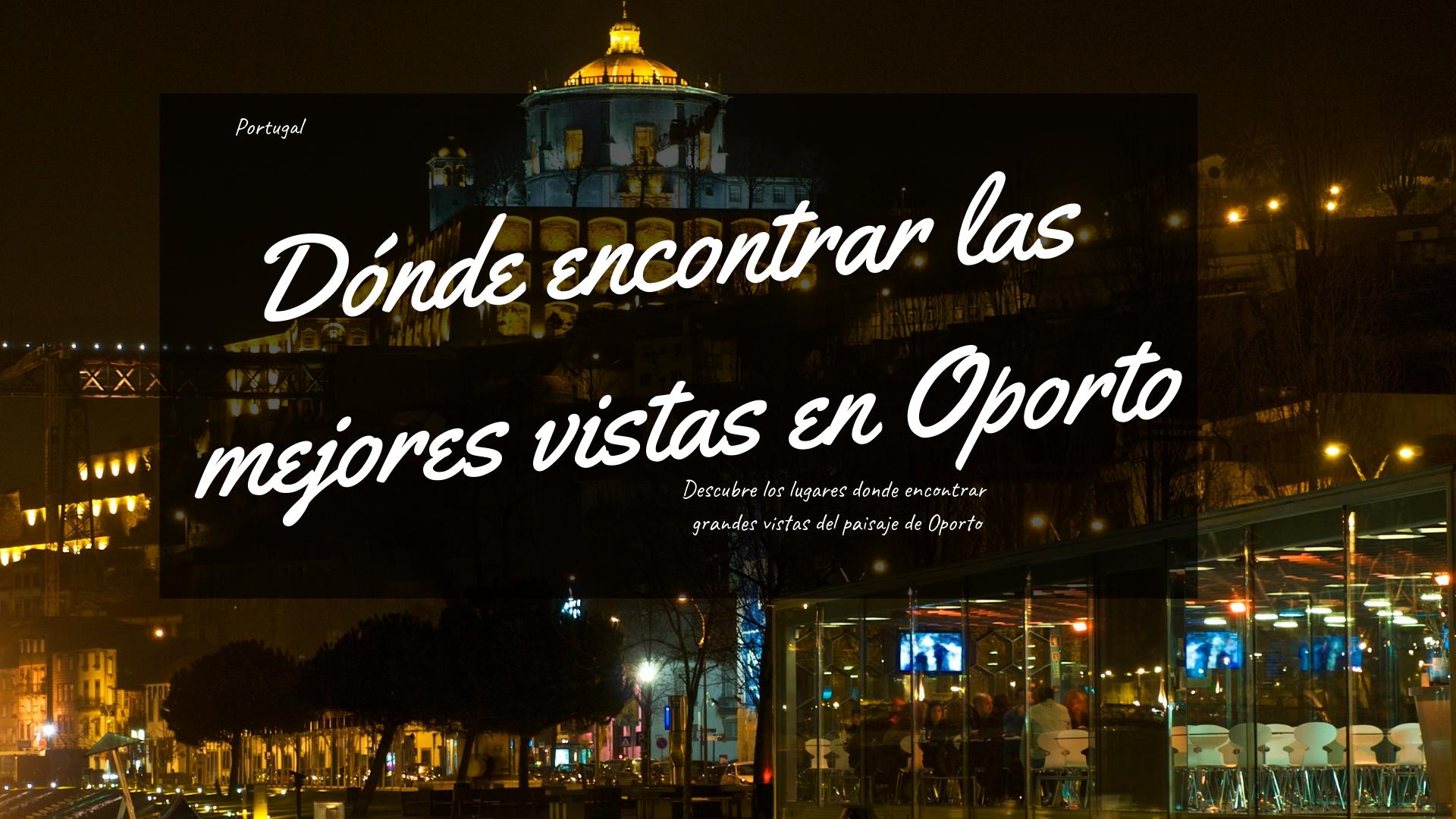 Descubre los lugares donde encontrar grandes vistas del paisaje de Oporto